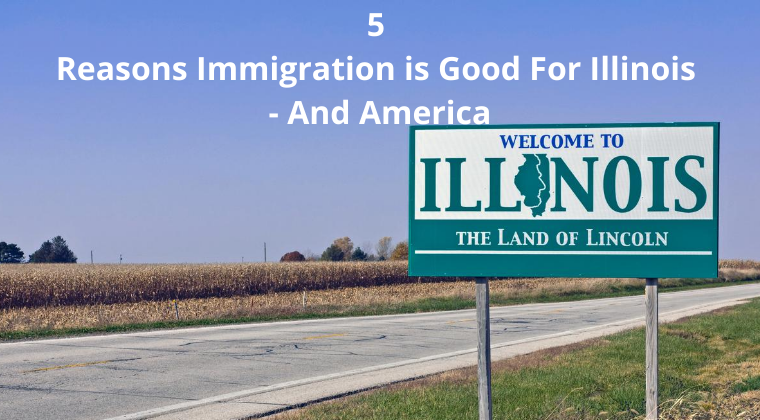 5 Reasons Immigration is Good For Illinois – And America